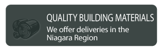 Quality Building Materials We offer deliveries in the Niagara Region